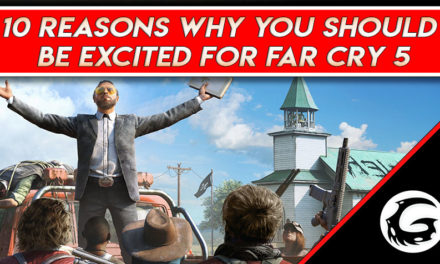 10 Reasons Why You Should be Excited for Far Cry 5