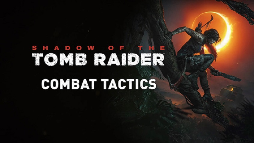 Shadow of the Tomb Raider 'Combat Tactics' Trailer