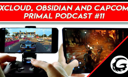Project xCloud, Obsidian and Capcom – Primal Podcast #11