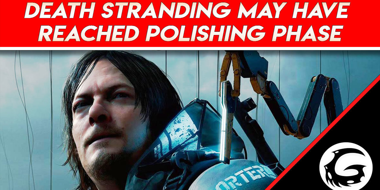Death Stranding may have Reached Polishing Phase