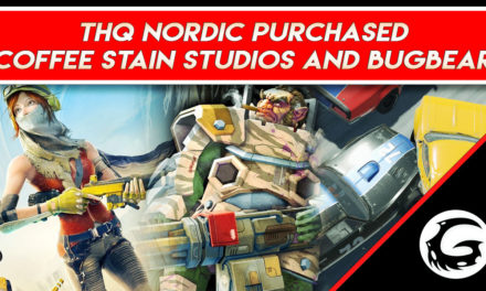 THQ Nordic Purchased Coffee Stain Studios and Bugbear