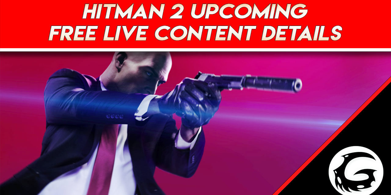 HITMAN 2 Upcoming Free Live Content Details