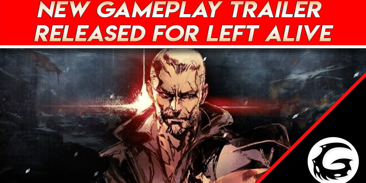 New Gameplay Trailer Released for LEFT ALIVE