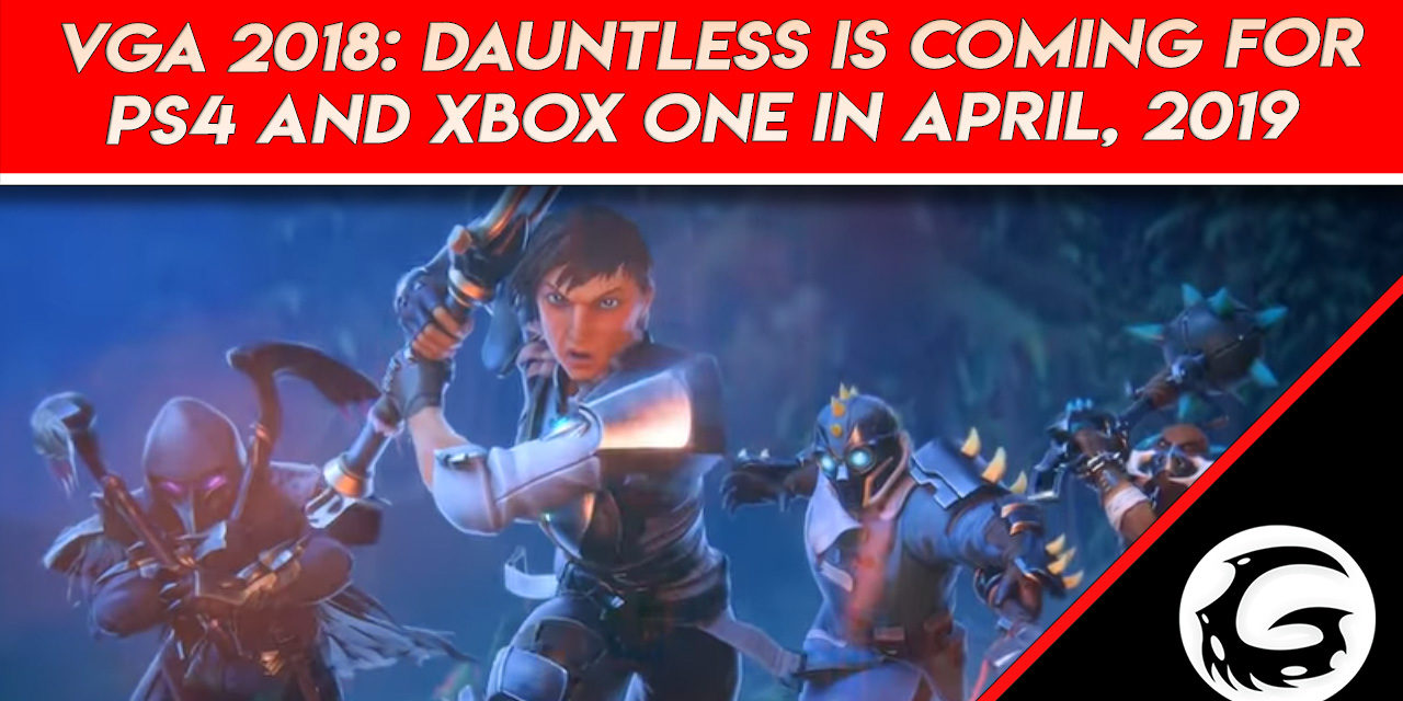 VGA 2018: Dauntless is Coming for PS4 and Xbox One in April, 2019