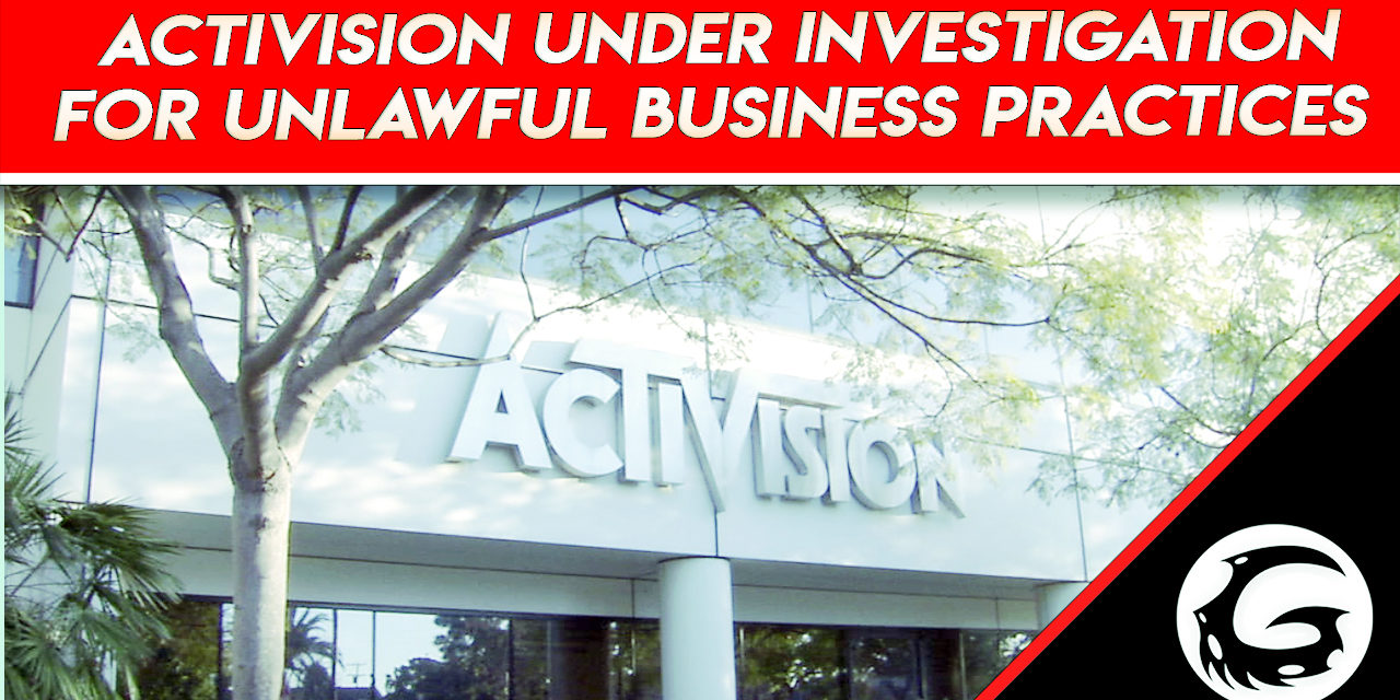 Activision Under Investigation For Unlawful Business Practices