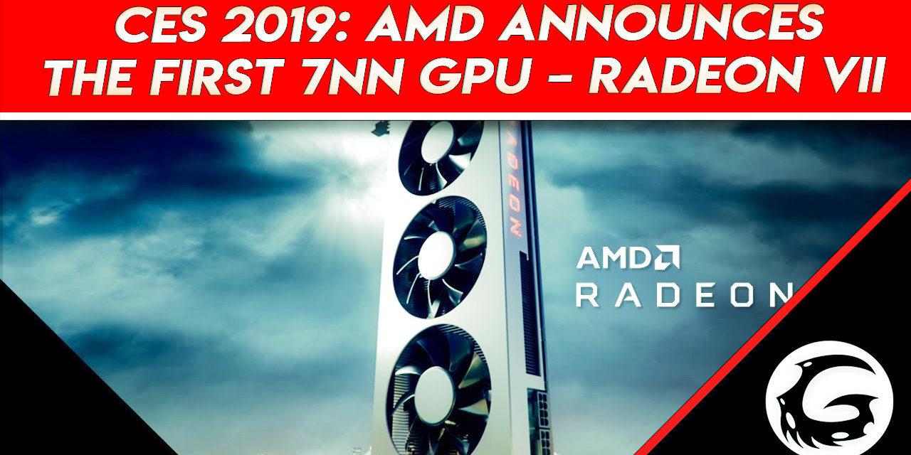 CES 2019: AMD Announces The First 7NN GPU – Radeon VII