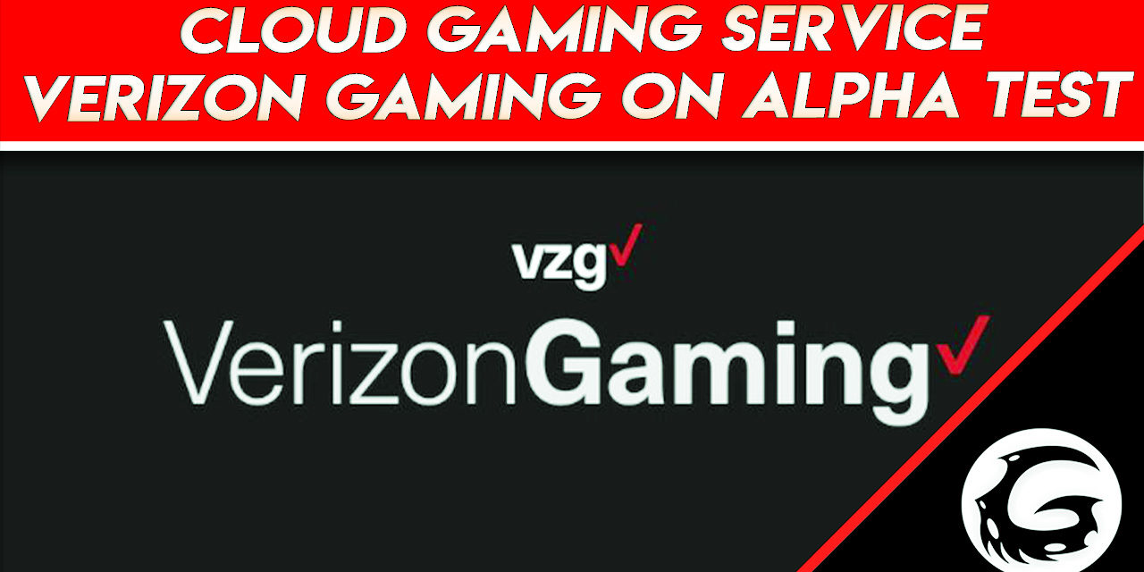 Cloud Gaming Service Verizon Gaming Currently On Alpha Test