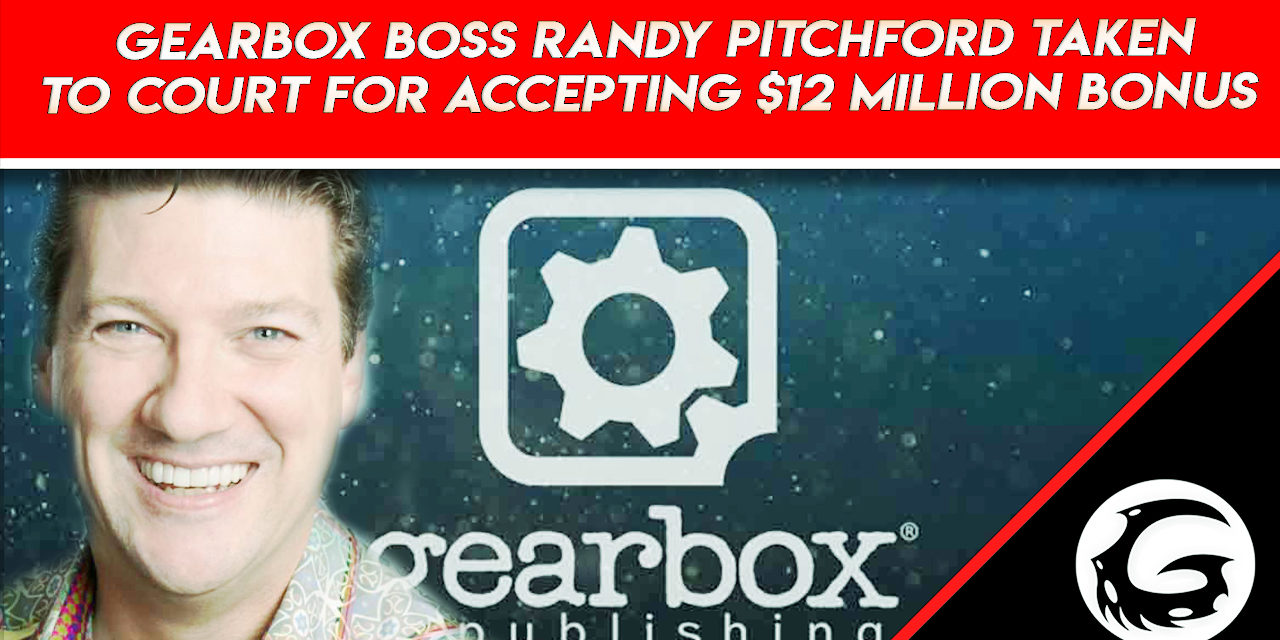 Gearbox Boss Randy Pitchford Taken to Court For Accepting $12 Million Bonus