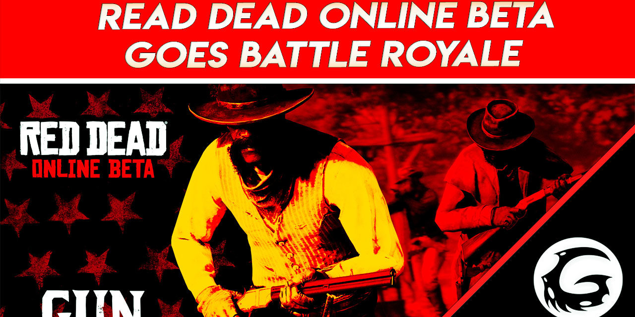 Read Dead Online Beta Goes Battle Royale