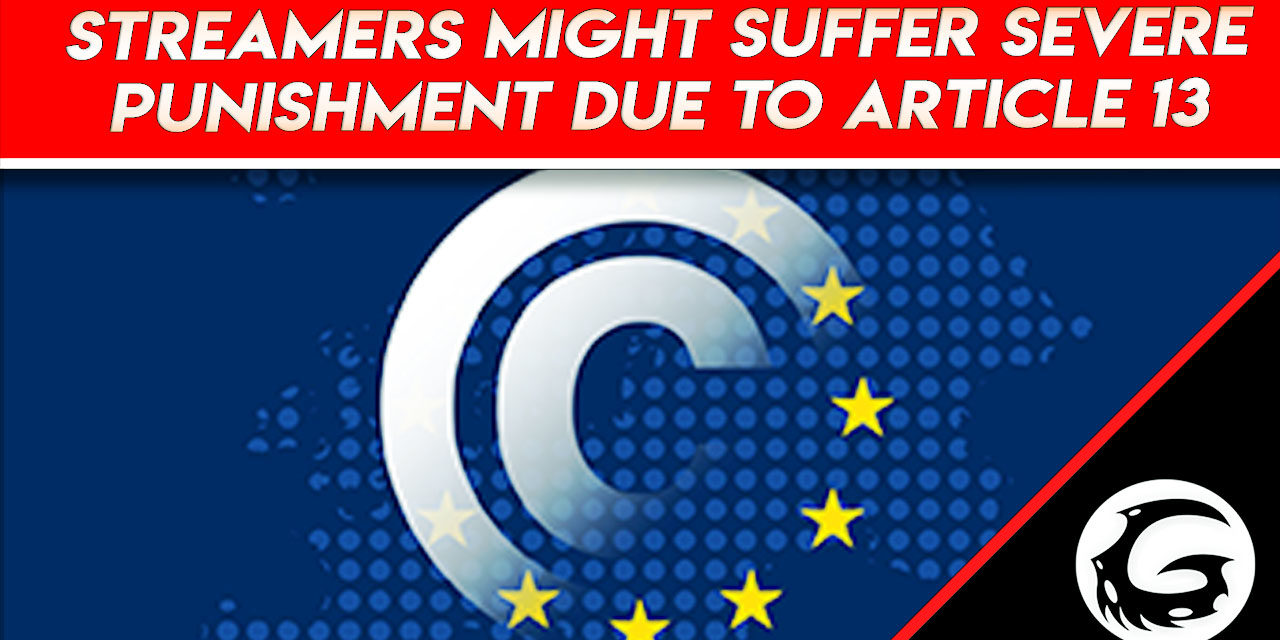 Streamers and Platforms Might Suffer Severe Punishment Due to Article 13