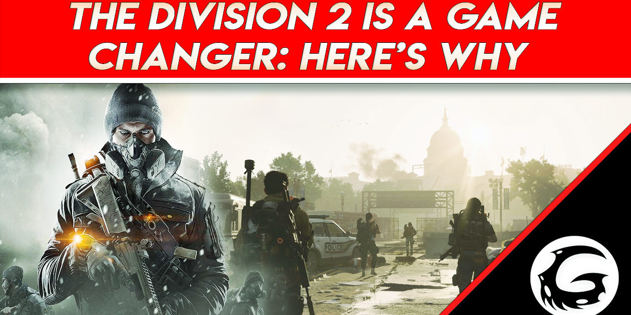 The Division 2 is a Game Changer: Here's Why
