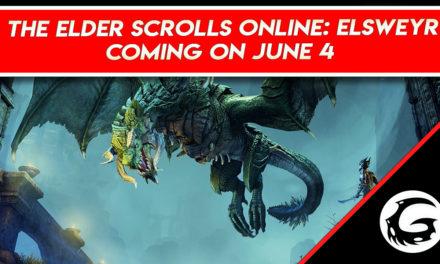 The Elder Scrolls Online: Elsweyr Releasing on June 4