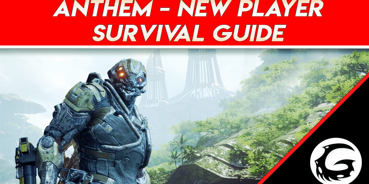 Anthem – New Player Survival Guide (Launch Ready)