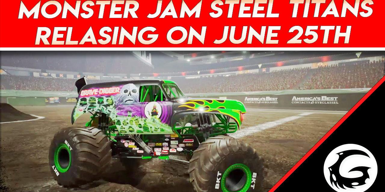 Monster Jam Steel Titans Relasing on June 25th