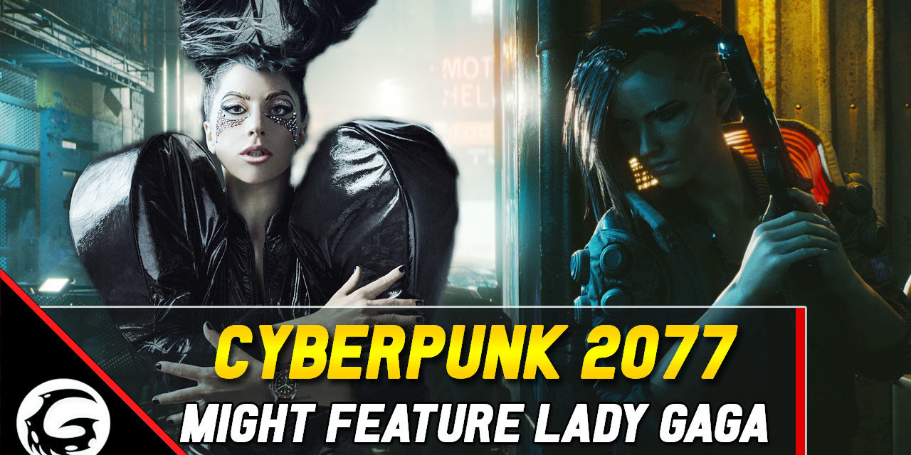 Rumor: Lady Gaga Might Be Involved with Cyberpunk 2077