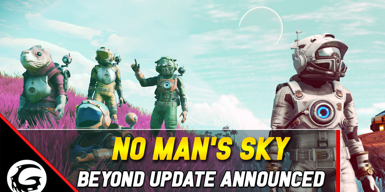 No Man's Sky Beyond Announced As Next Free Update